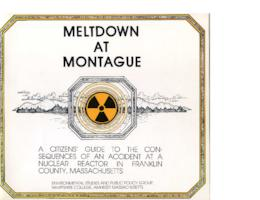 Meltdown at Montague: a citizens' guide to the consequences of an accident at a nuclear reactor in Franklin County, Massachusetts