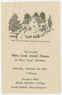 """The Second Mary Lyon Award Dinner on Mary Lyon's Birthday,"" program for an event held in Prospect Hall in February, 1985, honoring alumnae Lila Gierasch, Wendy Wasserstein, Janet Mitchell, Leslie Miller, and Jane Bachman Wulf"