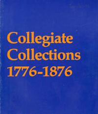 Collegiate Collections 1776-1876, by Professor Jean Harris