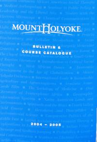 Mount Holyoke College Annual Catalog, 2004-2005