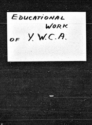 Educational work of the YWCA YWCA of the U.S.A. records, Record Group 11. Microfilmed headquarters files